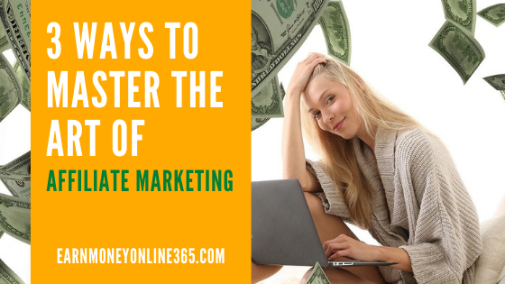 3 Ways to Master the Art of Affiliate Marketing
